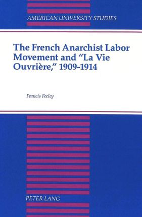 The French Anarchist Labor Movement and «La Vie Ouvrière,» 1909-1914