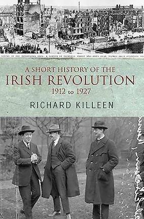 A Short History of the Irish Revolution: 1912 to 1927