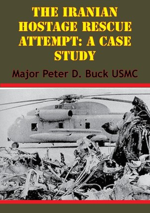 Iranian Hostage Rescue Attempt: A Case Study
