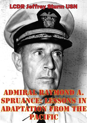 Admiral Raymond A. Spruance: Lessons In Adaptation From The Pacific