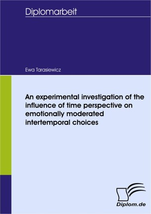 An experimental investigation of the influence of time perspective on emotionally moderated intertemporal choices