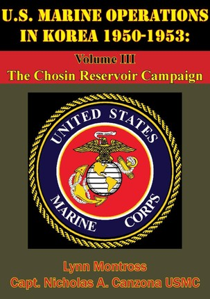 U.S. Marine Operations In Korea 1950-1953: Volume III - The Chosin Reservoir Campaign [Illustrated Edition]