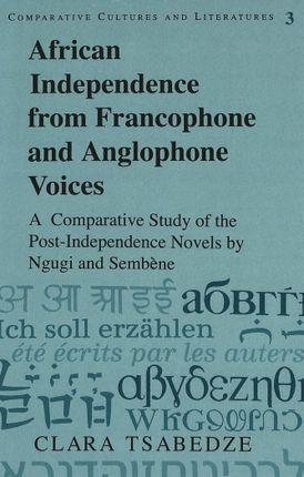 African Independence from Francophone and Anglophone Voices