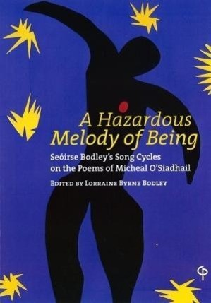 A Hazardous Melody of Being: Seoirse Bodley's Song Cycles on the Poems of Michael O'Siadhail