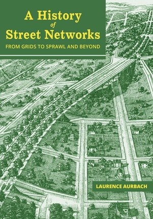 A History of Street Networks: from Grids to Sprawl and Beyond