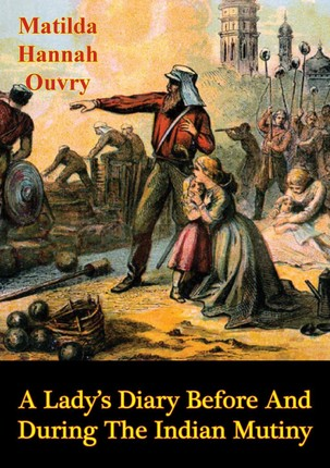 Lady's Diary Before and During the Indian Mutiny [Illustrated Edition]