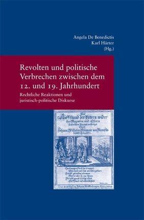 Revolten und politische Verbrechen zwischen dem 12. und 19. Jahrhundert Revolts and Political Crime from the 12th to the 19th Century