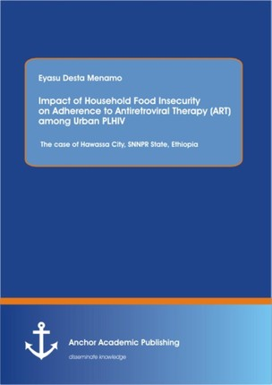 Impact of Household Food Insecurity on Adherence to Antiretroviral Therapy (ART) among Urban PLHIV