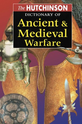 The Hutchinson Dictionary of Ancient and Medieval Warfare