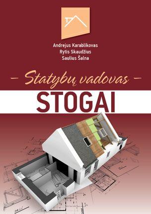 STOGAI. Statybų vadovas: naujausios stogų įrengimo medžiagos ir technologijos