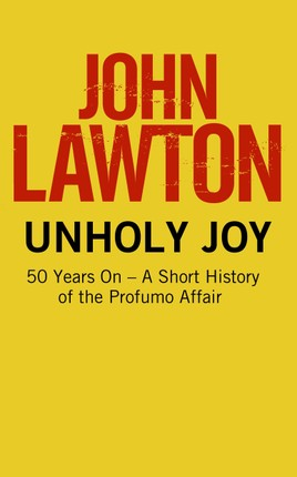Unholy Joy: 50 Years On - A Short History of the Profumo Affair