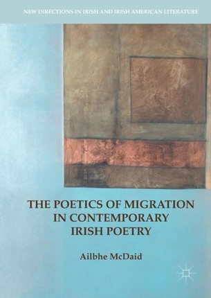 The Poetics of Migration in Contemporary Irish Poetry