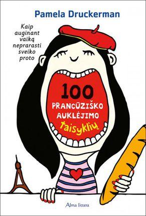 100 prancūziško auklėjimo taisyklių. Kaip auginant vaiką neprarasti sveiko proto