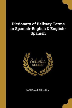 Dictionary of Railway Terms in Spanish-English & English-Spanish