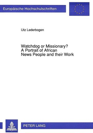 Watchdog or Missionary?-A Portrait of African News People and their Work