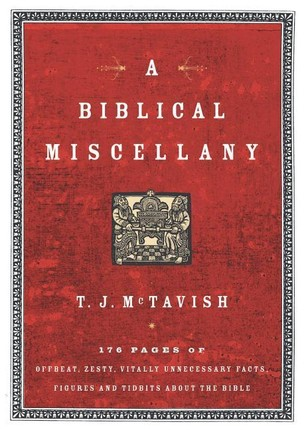 A Biblical Miscellany: 176 Pages of Offbeat, Zesty, Vitally Unnecessary Facts, Figures, and Tidbits about the Bible