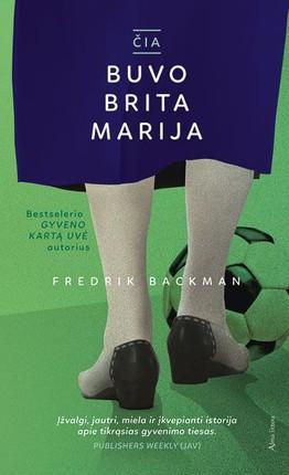 ČIA BUVO BRITA MARIJA: paradoksų, humoro ir išminties kupinas romanas patenkins ir didžiausią literatūros gurmaną, ir skaitytoją, kuris moka džiaugtis tiesiog puikiai papasakota istorija