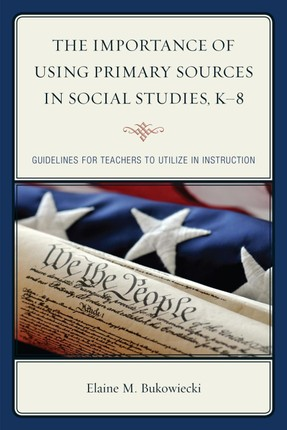 The Importance of Using Primary Sources in Social Studies, K-8