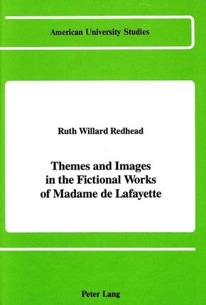 Themes and Images in the Fictional Works of Madame de Lafayette