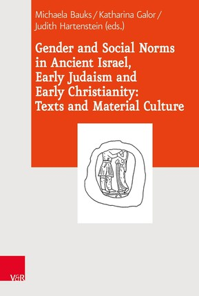 Gender and Social Norms in Ancient Israel, Early Judaism and Early Christianity: Texts and Material Culture