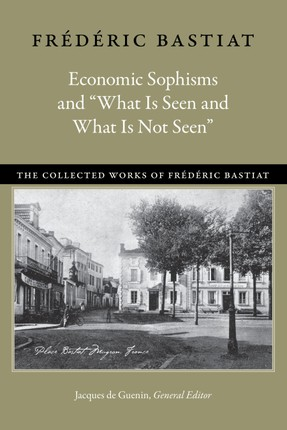 """Economic Sophisms & """"What is Seen & What is Not Seen"""