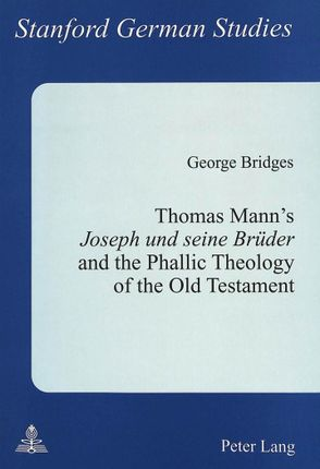 Thomas Mann's Joseph und seine Brüder and the Phallic Theology of the Old Testament