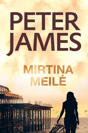 MIRTINA MEILĖ: dvyliktasis dėmesį prikaustantis Peterio Jameso romanas iš serijos apie Rojų Greisą