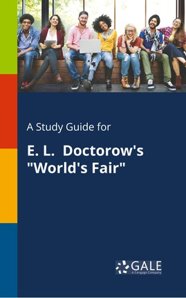 "A Study Guide for E. L. Doctorow's ""World's Fair"""
