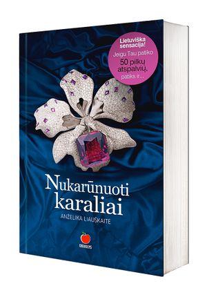 Lietuviška sensacija, parduoti trys tiražai! NUKARŪNUOTI KARALIAI - lietuviškas atsakymas į PENKIASDEŠIMT PILKŲ ATSPALVIŲ, atvira, nuoširdi ir intriguojanti išpažintis