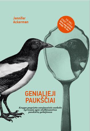 GENIALIEJI PAUKŠČIAI: knyga, pagrįsta naujausiais mokslo tyrimais apie stulbinančius paukščių gebėjimus