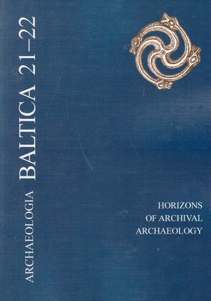 Archaeologia BALTICA 21-22. Horizons of Archival Archaeology