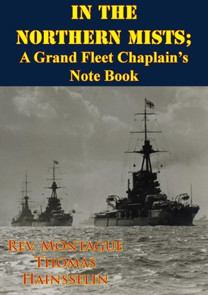 In The Northern Mists; A Grand Fleet Chaplain's Note Book [Illustrated Edition]