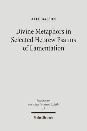 Divine Metaphors in Selected Hebrew Psalms of Lamentation