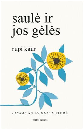 """saulė ir jos gėlės: """"pienas su medum"""" autorės eilėraščių rinkinys apie sielvartą, savęs apleidimą, pagarbą savo šaknims, meilę ir savęs stiprinimą"""