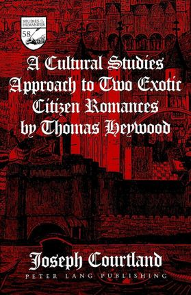 A Cultural Studies Approach to Two Exotic Citizen Romances by Thomas Heywood