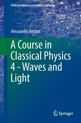 A Course in Classical Physics 4 - Waves and Light