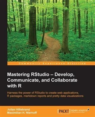 Mastering RStudio - Develop, Communicate, and Collaborate with R