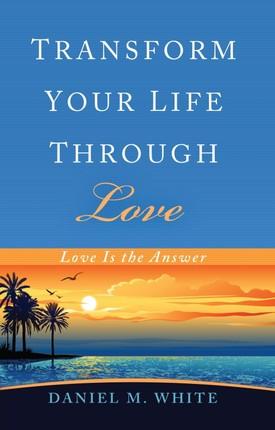 Transform Your Life Through Love