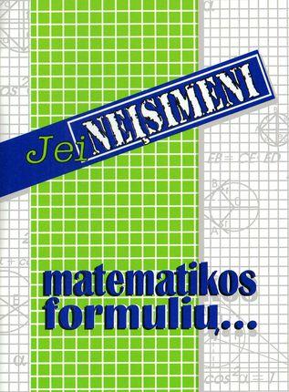 Jei neįsimeni matematikos formulių...