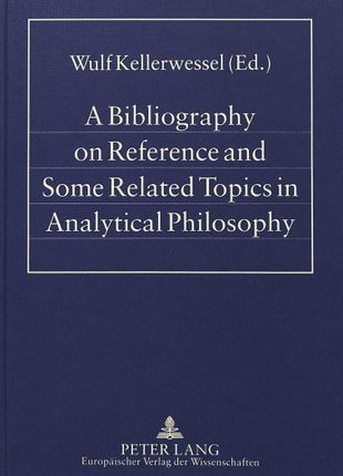 A Bibliography on Reference and Some Related Topics in Analytical Philosophy