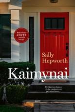 """KAIMYNAI. Didžiausios dramos vyksta ramiausiuose priemiesčiuose. Bestselerio """"Anyta"""" autorės knyga!"""