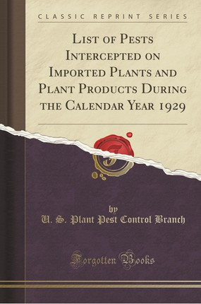List of Pests Intercepted on Imported Plants and Plant Products During the Calendar Year 1929 (Classic Reprint)