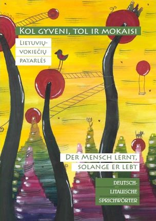 "Lietuvių-vokiečių patarlės. ""Kol gyveni, tol ir mokaisi = Der Mensch lernt, solange er lebt"""