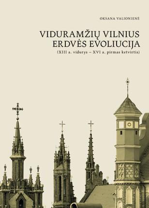 Viduramžių Vilnius: erdvės evoliucija (XIII a. vidurys – XVI a. pirmas ketvirtis)