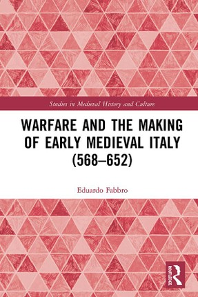 Warfare and the Making of Early Medieval Italy (568-652)