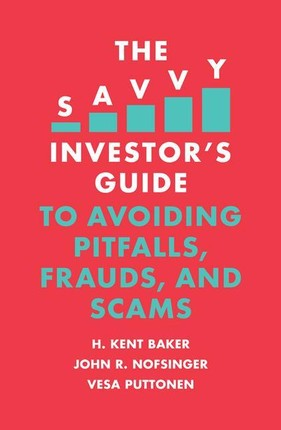 The Savvy Investor's Guide to Avoiding Pitfalls, Frauds, and Scams