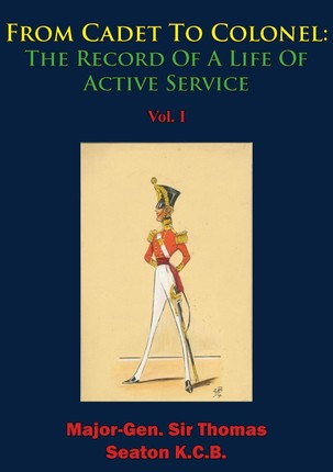 From Cadet To Colonel: The Record Of A Life Of Active Service Vol. I