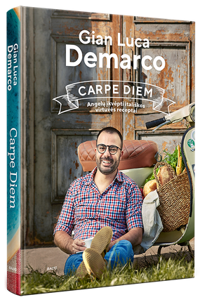 CARPE DIEM. Angelų įkvėpti itališkos virtuvės receptai. Pirmoji charizmatiškojo virtuvės šefo ir TVlaidų vedėjo Gian Lucos Demarco kulinarinė knyga!