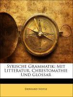 Syrische Grammatik: Mit Litteratur, Chrestomathie Und Glossar