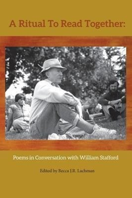 A Ritual to Read Together: Poems in Conversation with William Stafford